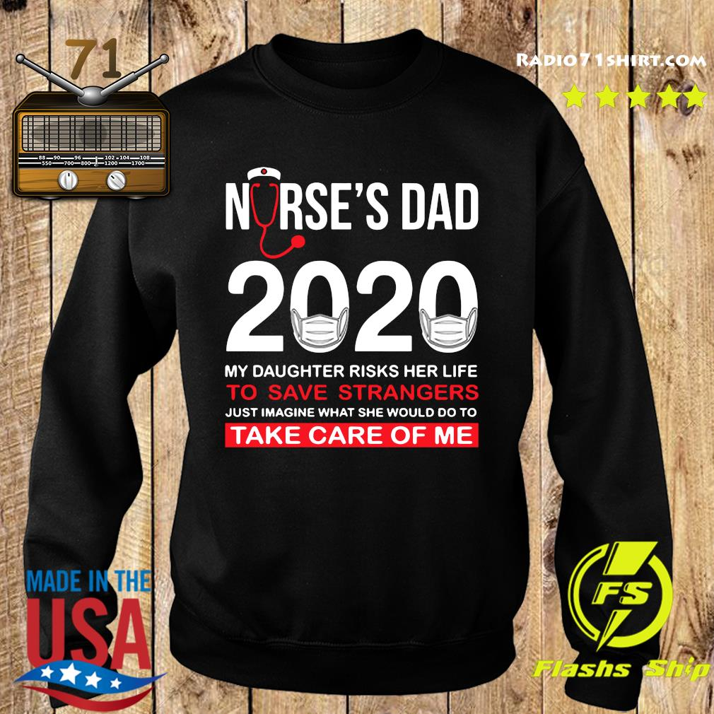 Nurse's Day 2020 My Daughter Risks Her Life To Save Strangers Just Imagine Shirt Sweater
