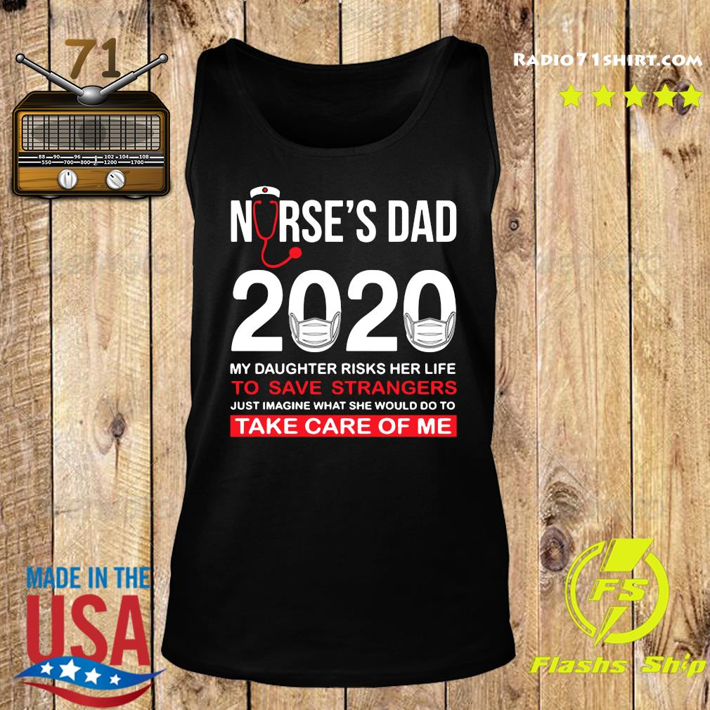 Nurse's Day 2020 My Daughter Risks Her Life To Save Strangers Just Imagine Shirt Tank top