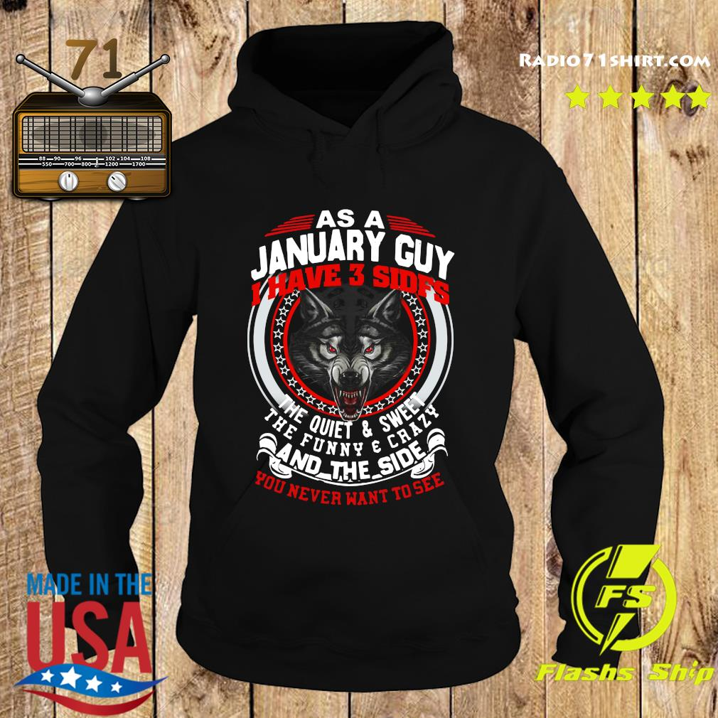 Official As A January Guy I Have 3 Sides The Quiet And Sweet The Funny And Crazy And The Side You Never Want To See Shirt Hoodie