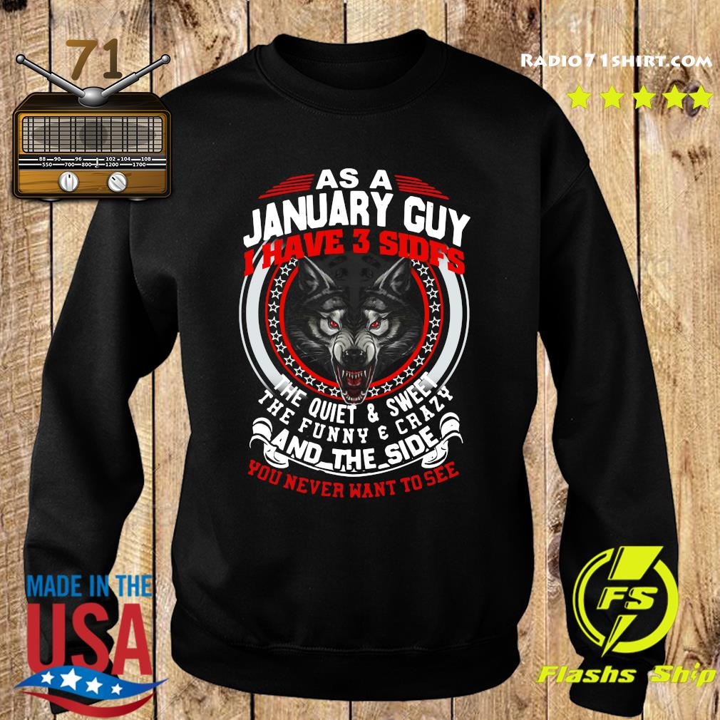 Official As A January Guy I Have 3 Sides The Quiet And Sweet The Funny And Crazy And The Side You Never Want To See Shirt Sweater