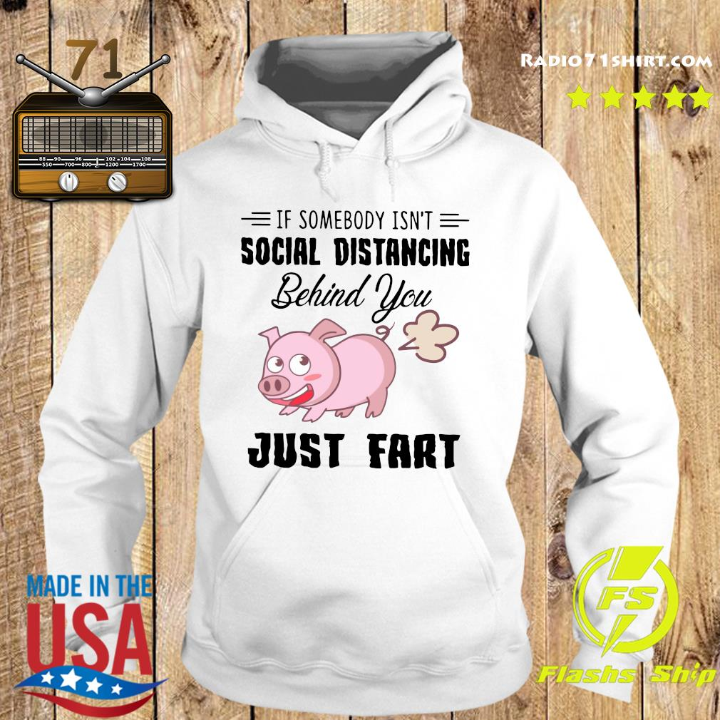 Pig If Somebody Isn't Social Distancing Behind You Just Fart Shirt Hoodie