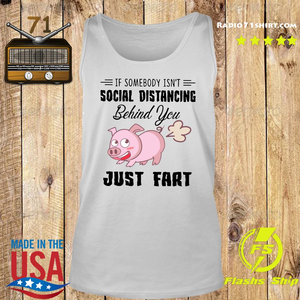 Pig If Somebody Isn't Social Distancing Behind You Just Fart Shirt Tank top