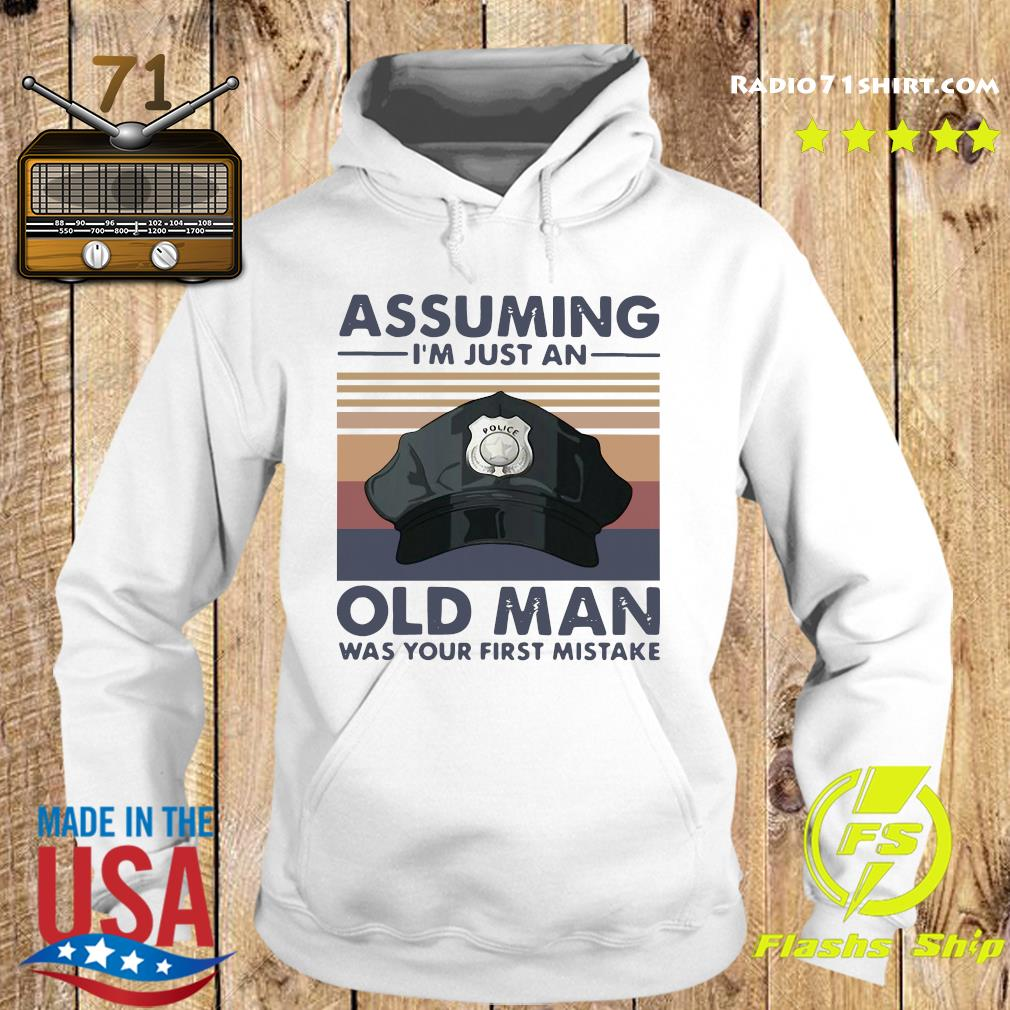 Police Officer Assuming I'm Just An Old Man Was Your First Mistake Vintage Shirt Hoodie
