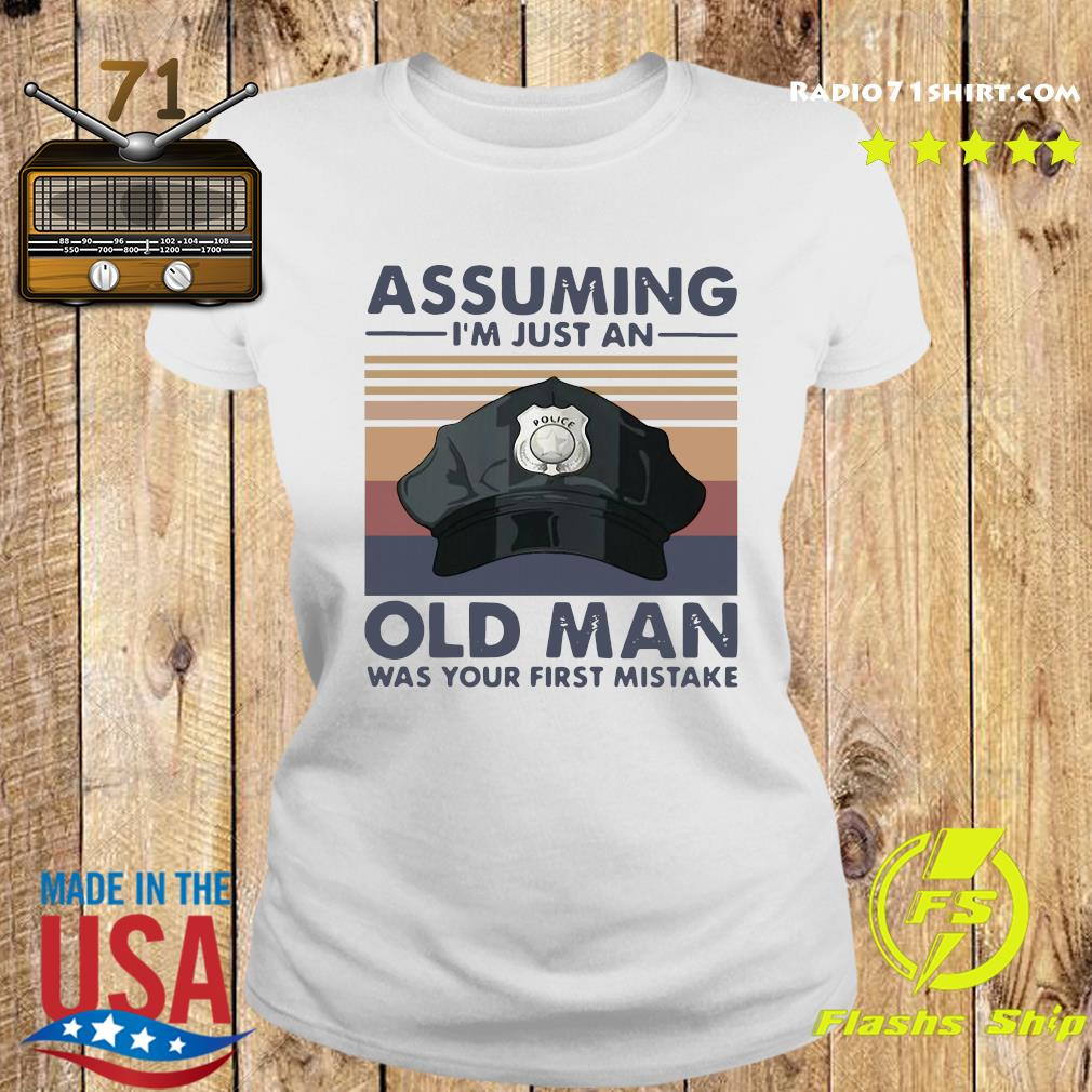 Police Officer Assuming I'm Just An Old Man Was Your First Mistake Vintage Shirt Ladies tee