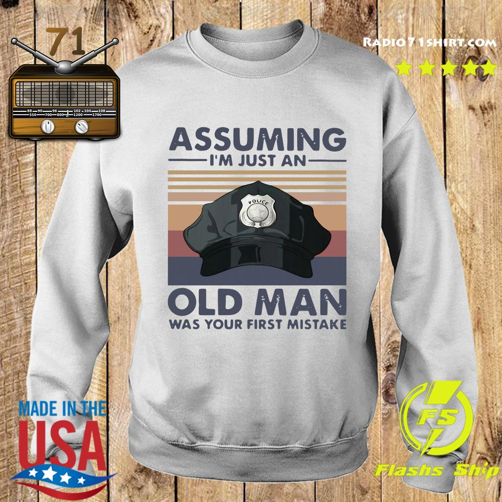 Police Officer Assuming I'm Just An Old Man Was Your First Mistake Vintage Shirt Sweater