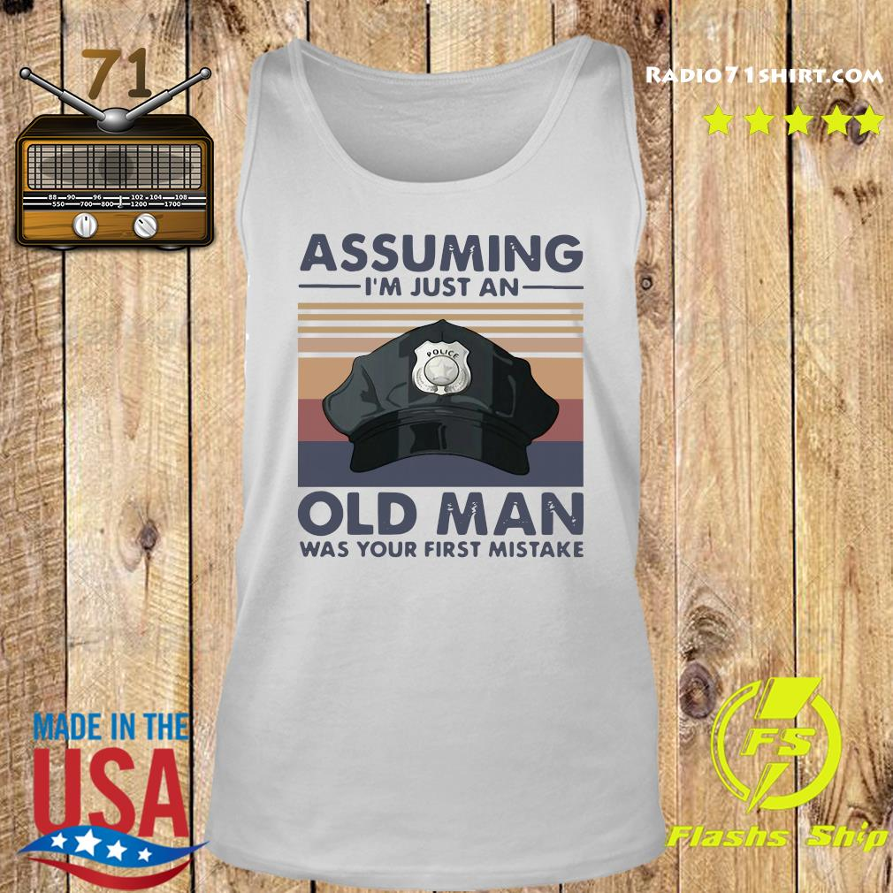 Police Officer Assuming I'm Just An Old Man Was Your First Mistake Vintage Shirt Tank top