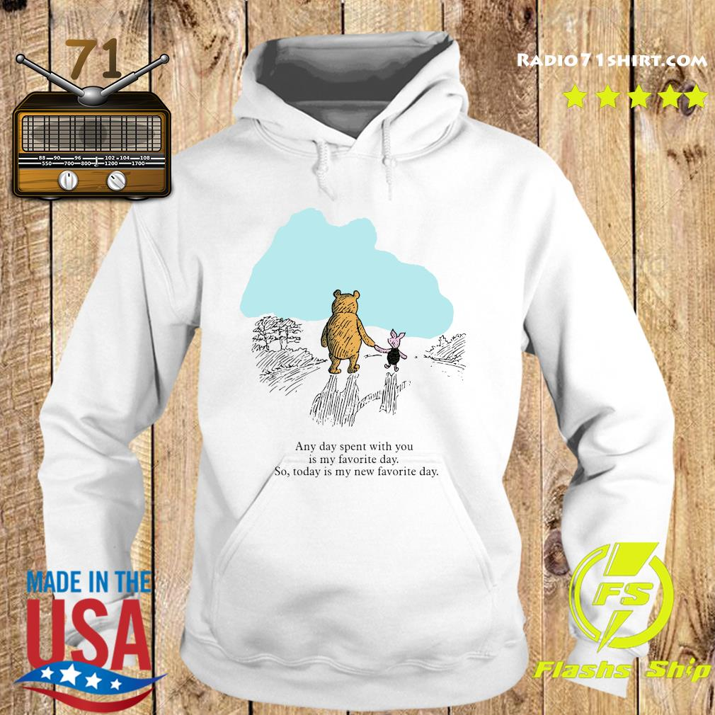 Pooh Bear And Piglet Any Day Spent With You Is My Favorite Day So Today Is My New Favorite Day Shirt Hoodie
