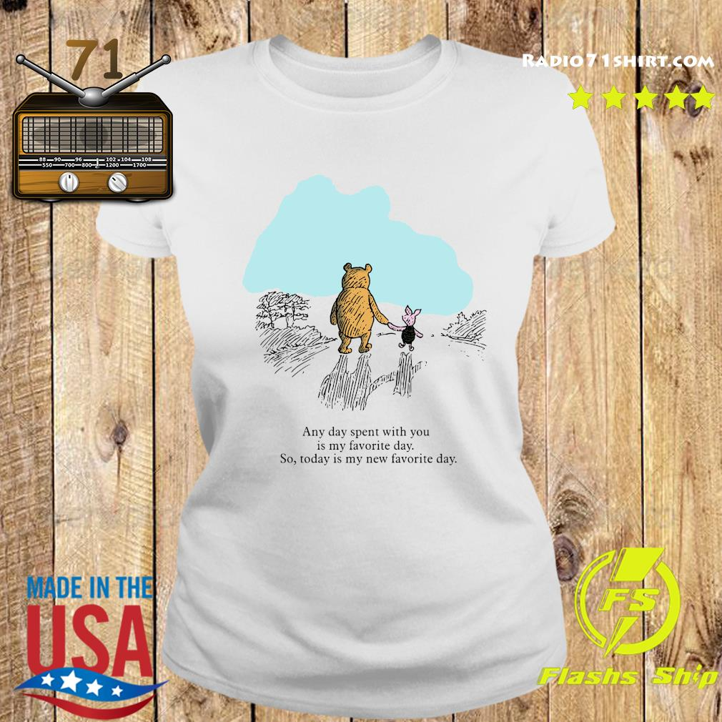 Pooh Bear And Piglet Any Day Spent With You Is My Favorite Day So Today Is My New Favorite Day Shirt Ladies tee