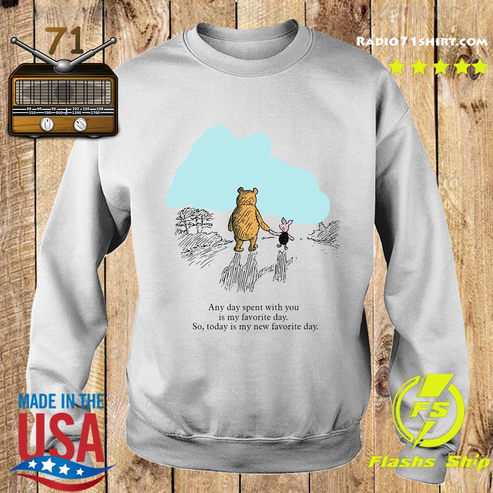 Pooh Bear And Piglet Any Day Spent With You Is My Favorite Day So Today Is My New Favorite Day Shirt Sweater