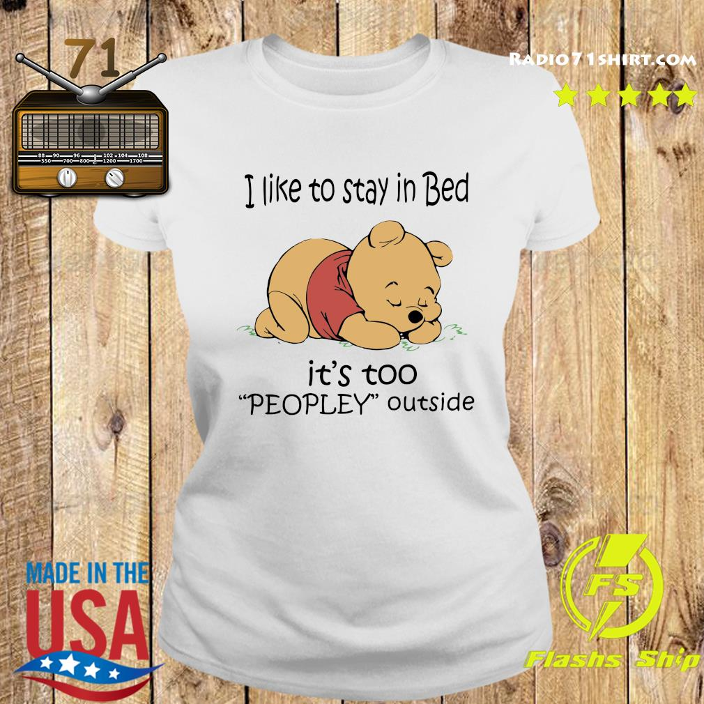 Pooh Sleep I Like To Stay In Bed It's Too Peopley Outside Shirt Ladies tee