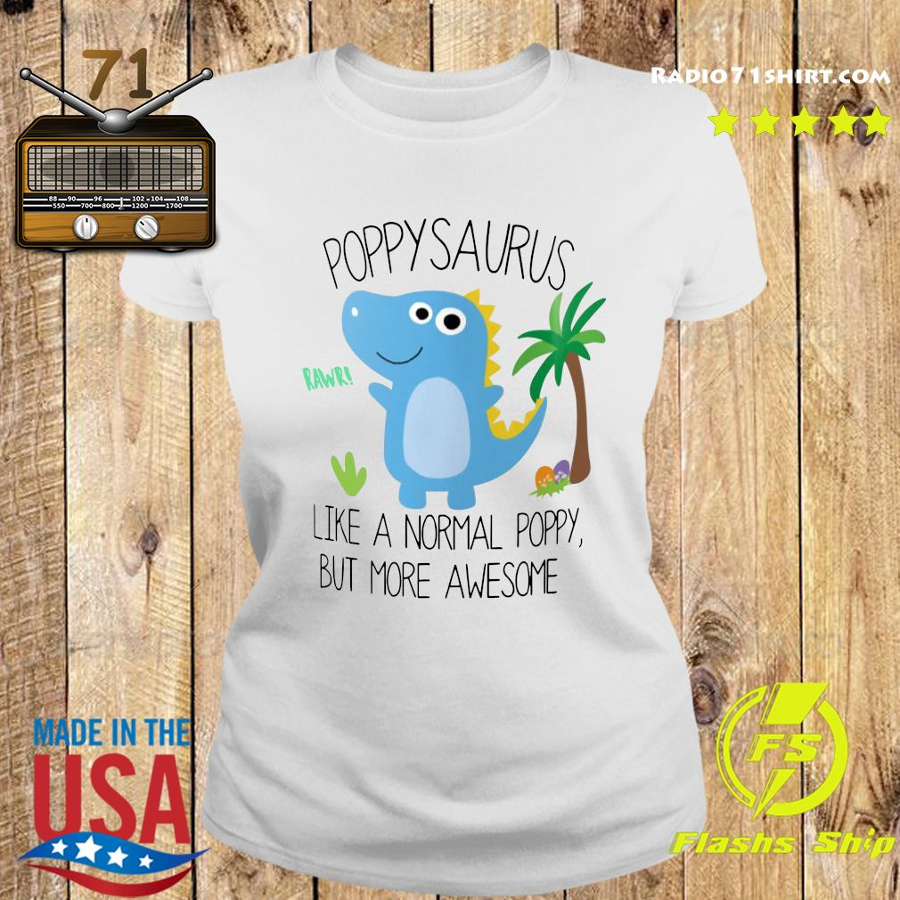 Popy Saurus Like A Normal Popy But More Awesome Shirt Ladies tee