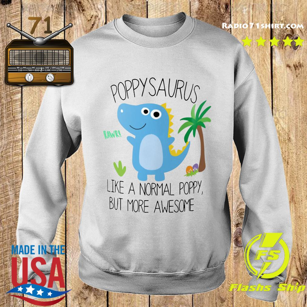 Popy Saurus Like A Normal Popy But More Awesome Shirt Sweater