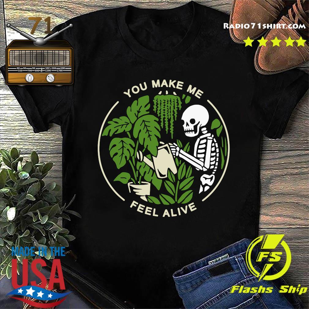 Pretty Skeleton You Make Me Feel Alive Weed Shirt