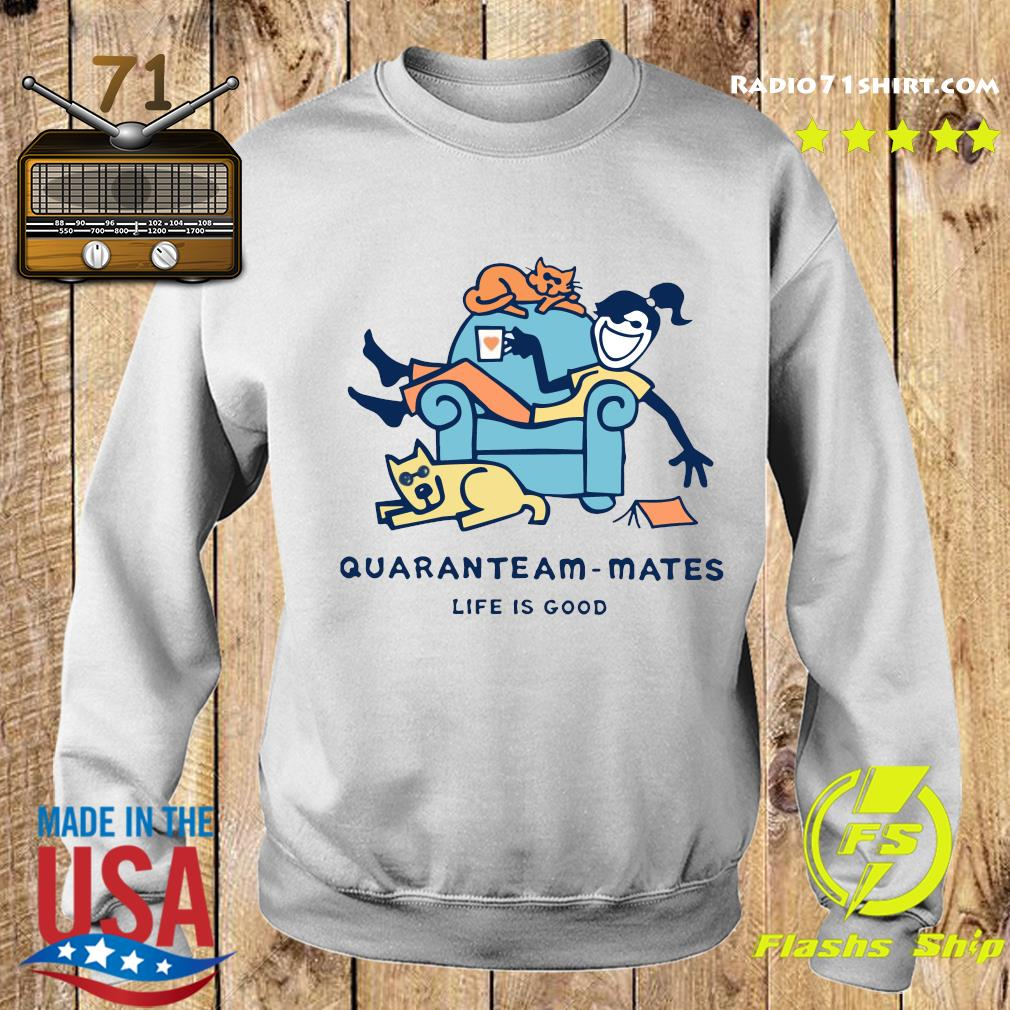 Quaranteam Mates Life Is Good Shirt Sweater
