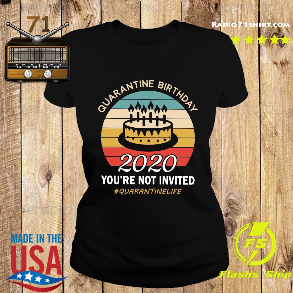 Quarantine Birthday 2020 You're Not Invited Quarantinelife Shirt Ladies tee