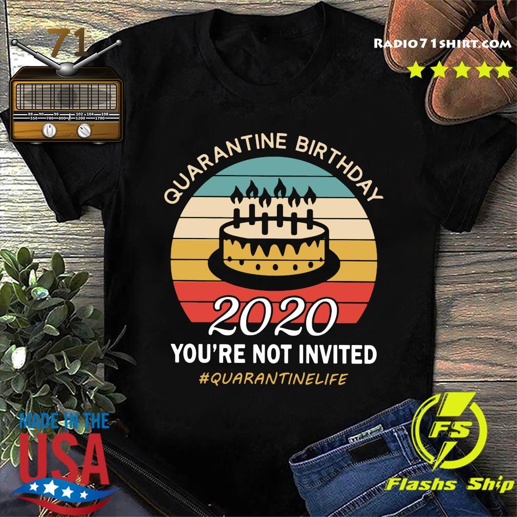Quarantine Birthday 2020 You're Not Invited Quarantinelife Shirt