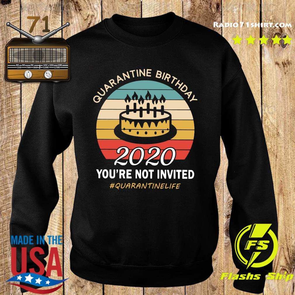 Quarantine Birthday 2020 You're Not Invited Quarantinelife Shirt Sweater