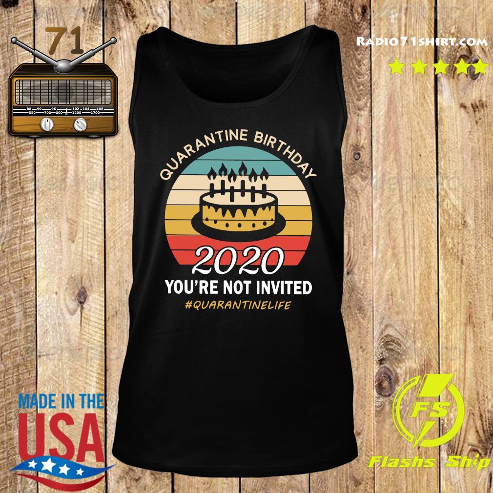 Quarantine Birthday 2020 You're Not Invited Quarantinelife Shirt Tank top