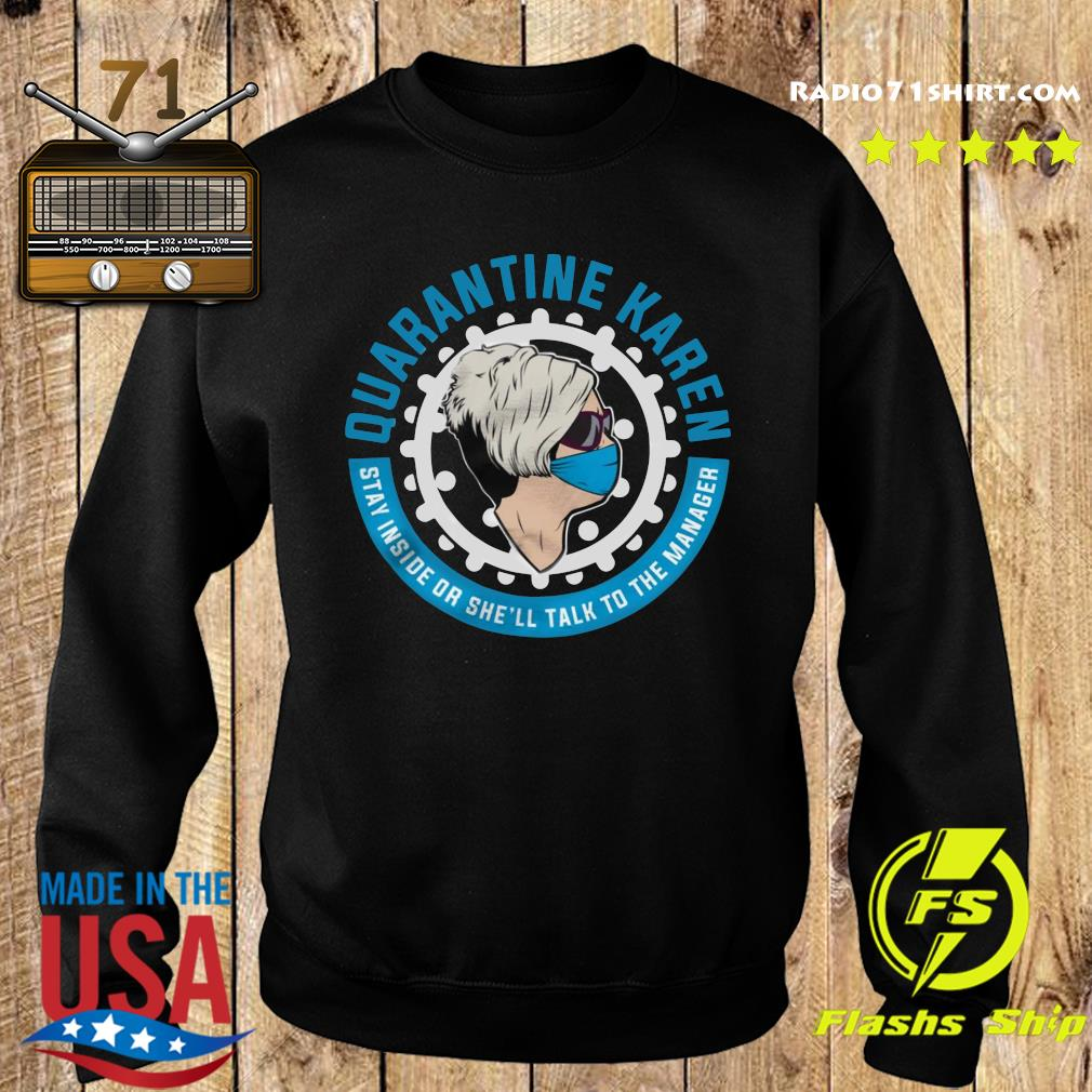 Quarantine Karen Stay Inside Or She'll Talk To The Manager Shirt Sweater