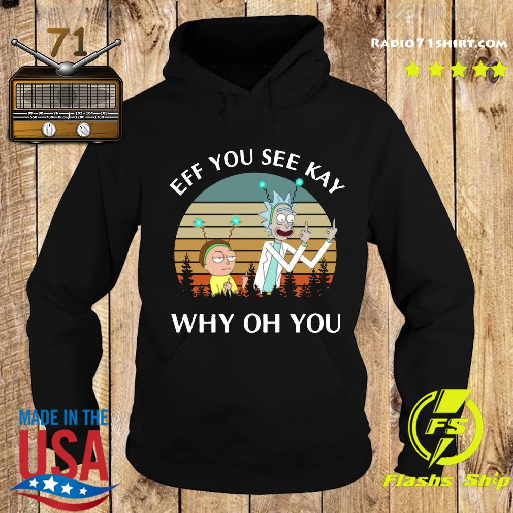 Rick And Morty Ef You See Kay Why Oh You Vintage Shirt Hoodie