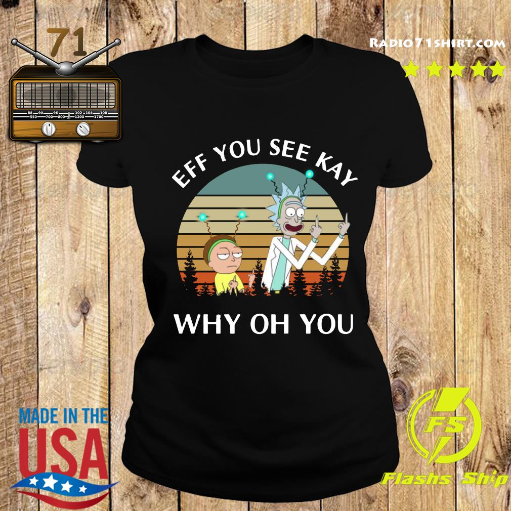 Rick And Morty Ef You See Kay Why Oh You Vintage Shirt Ladies tee