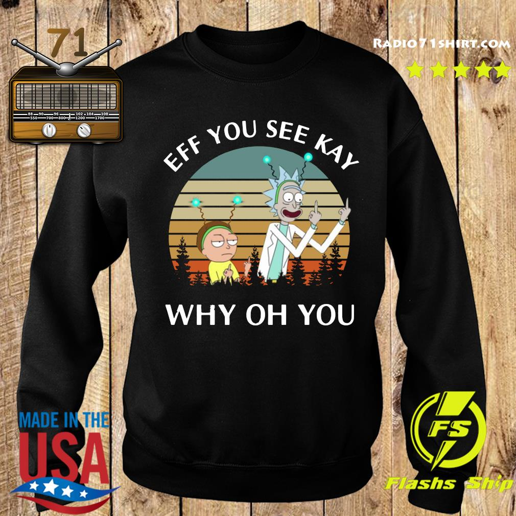 Rick And Morty Ef You See Kay Why Oh You Vintage Shirt Sweater