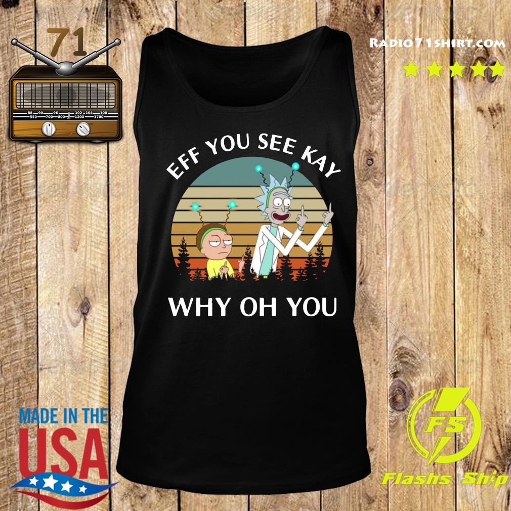 Rick And Morty Ef You See Kay Why Oh You Vintage Shirt Tank top