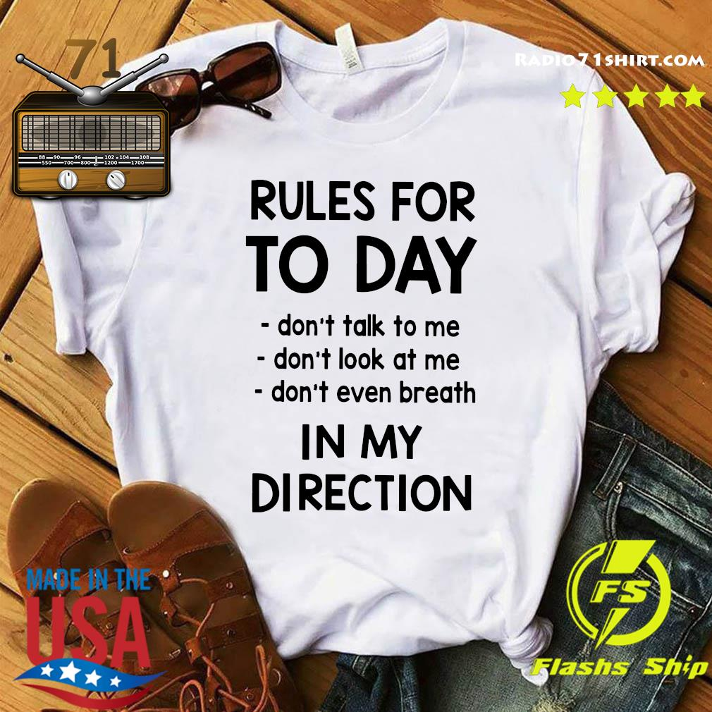 Rule For Today Don_t Talk To Me In My Direction Shirt