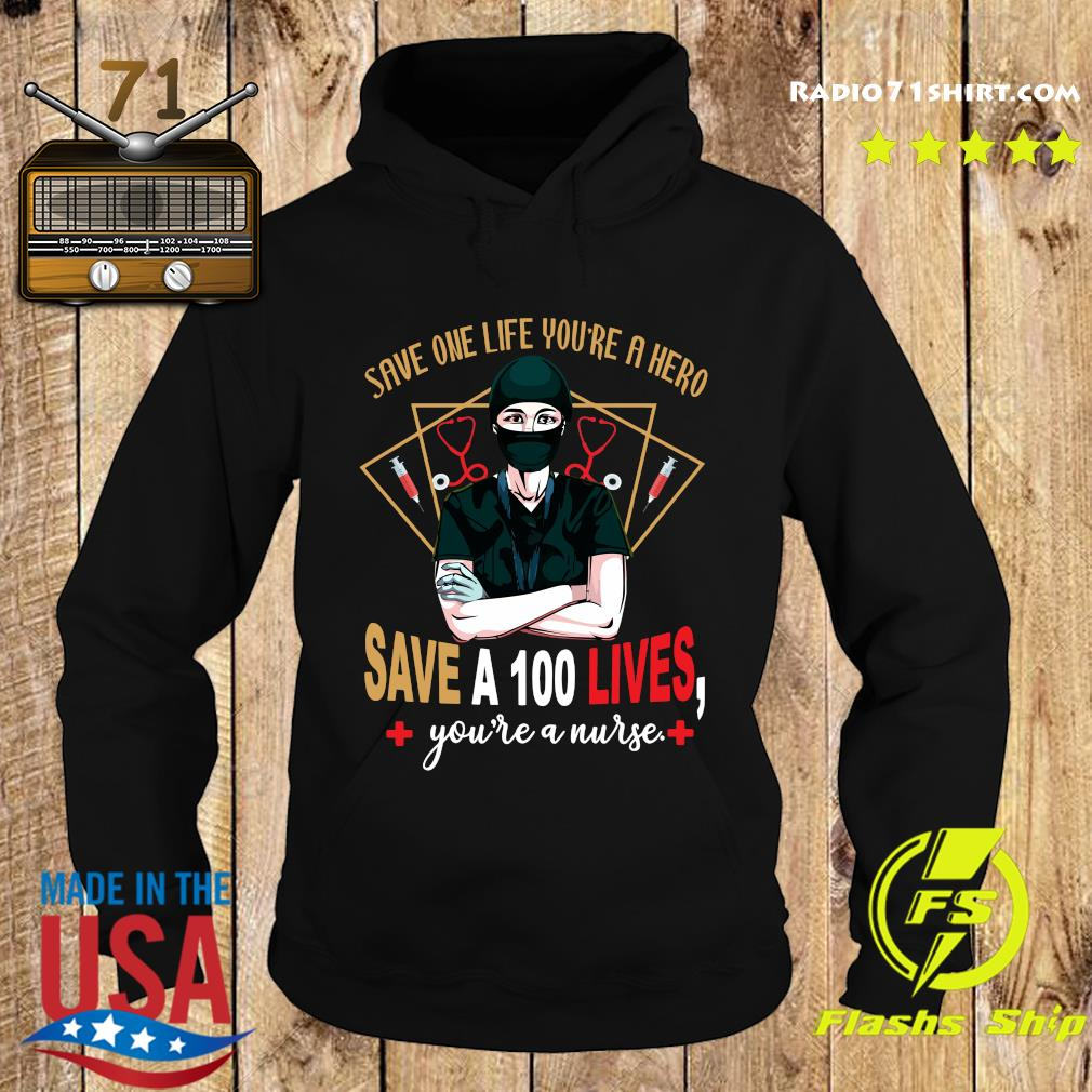 Save One Life You're A Hero Save A 100 Lives You're A Nurse Shirt Hoodie