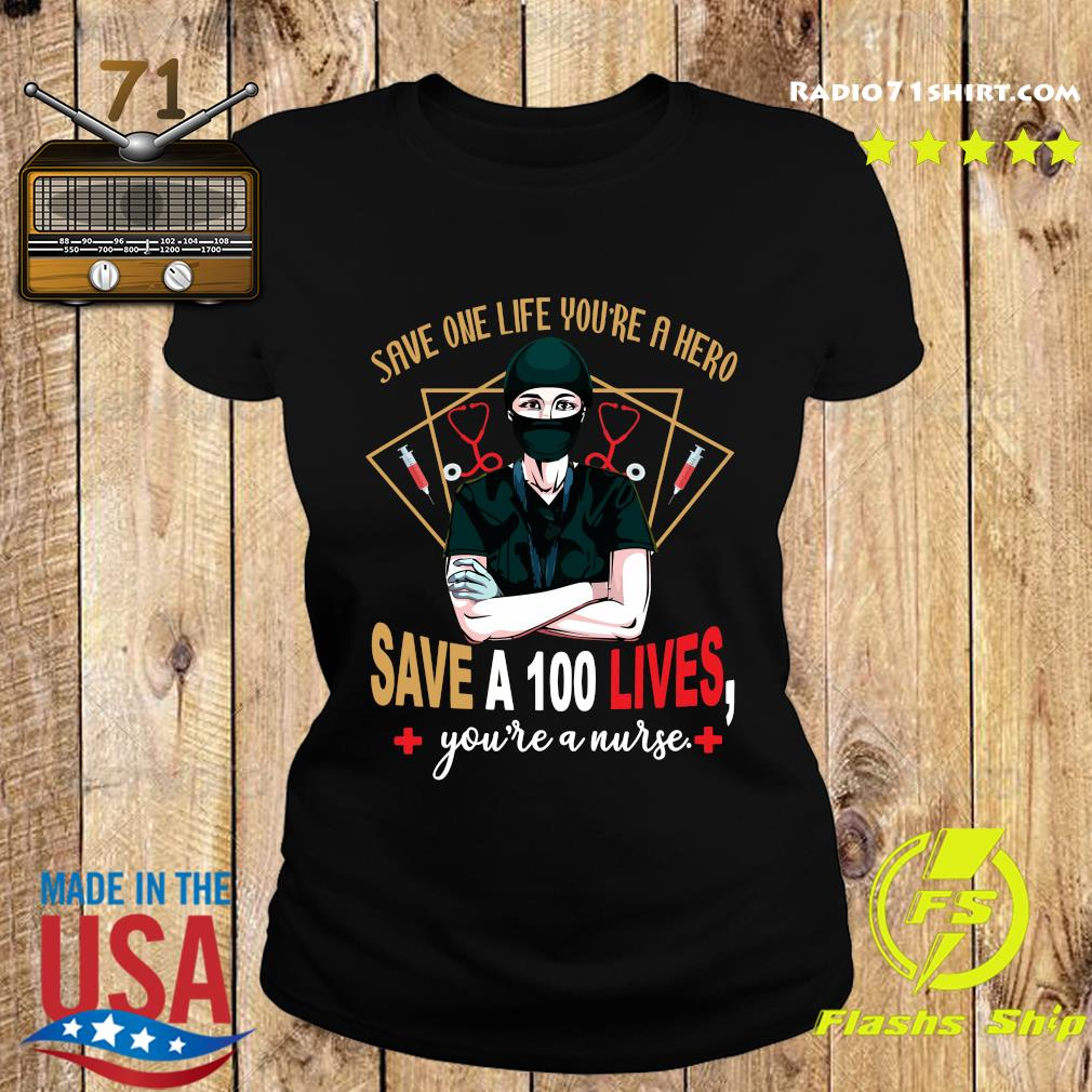 Save One Life You're A Hero Save A 100 Lives You're A Nurse Shirt Ladies tee