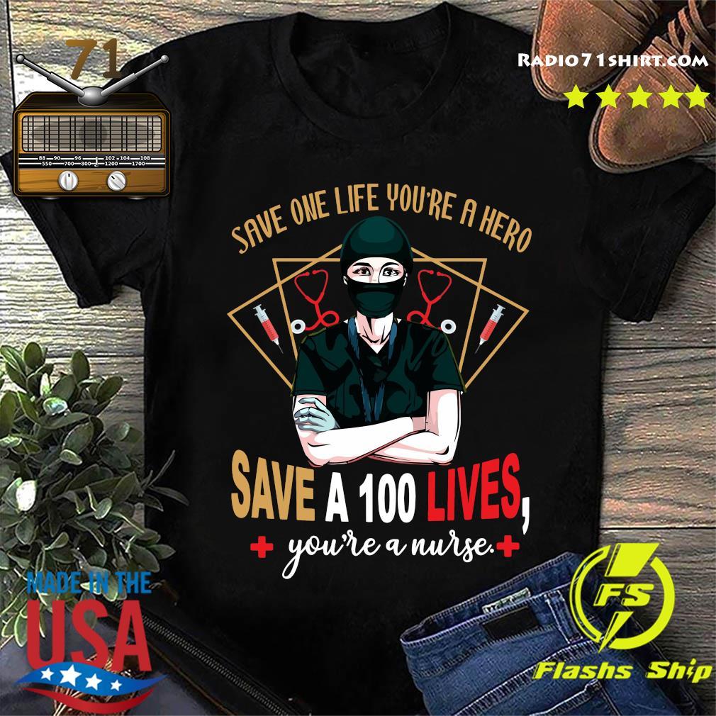 Save One Life You're A Hero Save A 100 Lives You're A Nurse Shirt