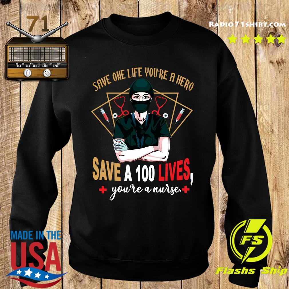 Save One Life You're A Hero Save A 100 Lives You're A Nurse Shirt Sweater