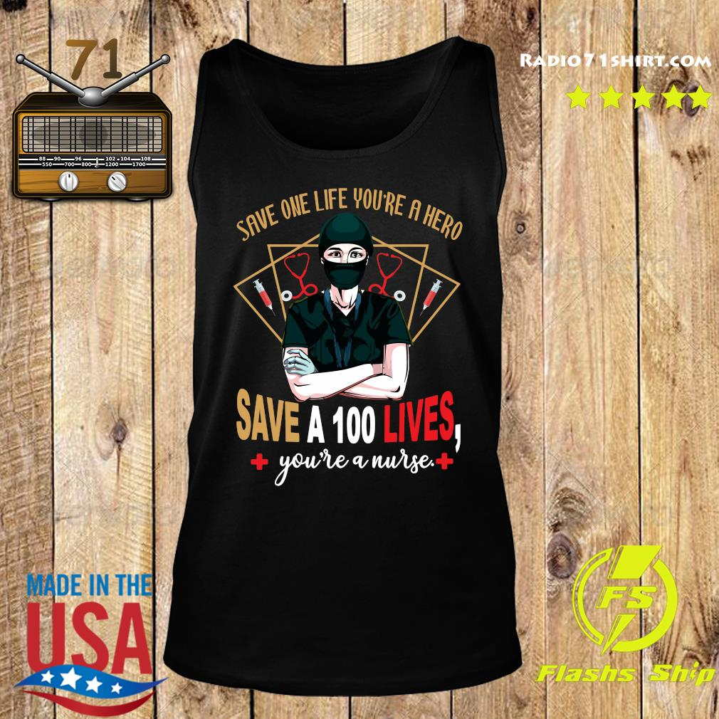 Save One Life You're A Hero Save A 100 Lives You're A Nurse Shirt Tank top