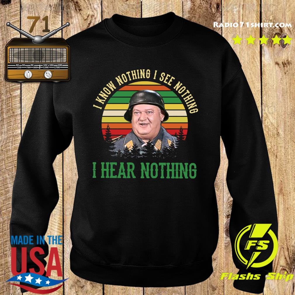 Sergeant Schultz I Know Nothing I See Nothing I Hear Nothing Shirt Sweater