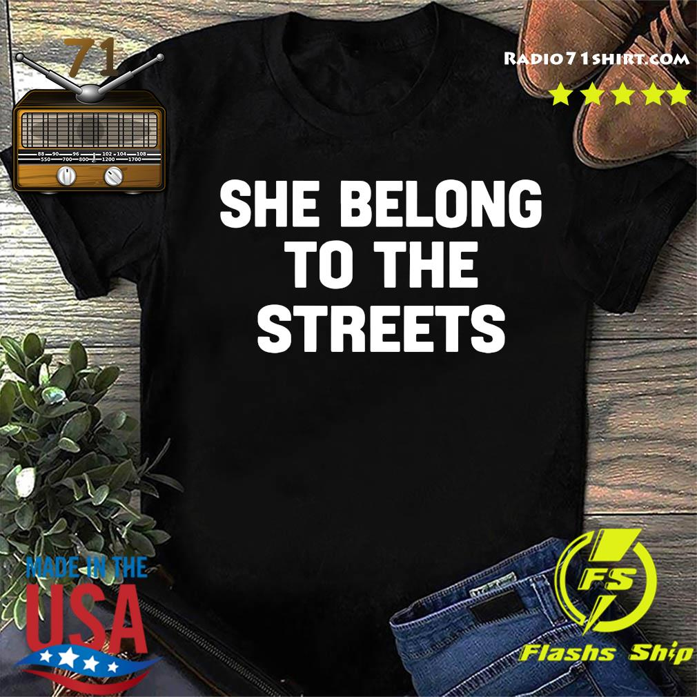 She Belong To The Streets Shirt