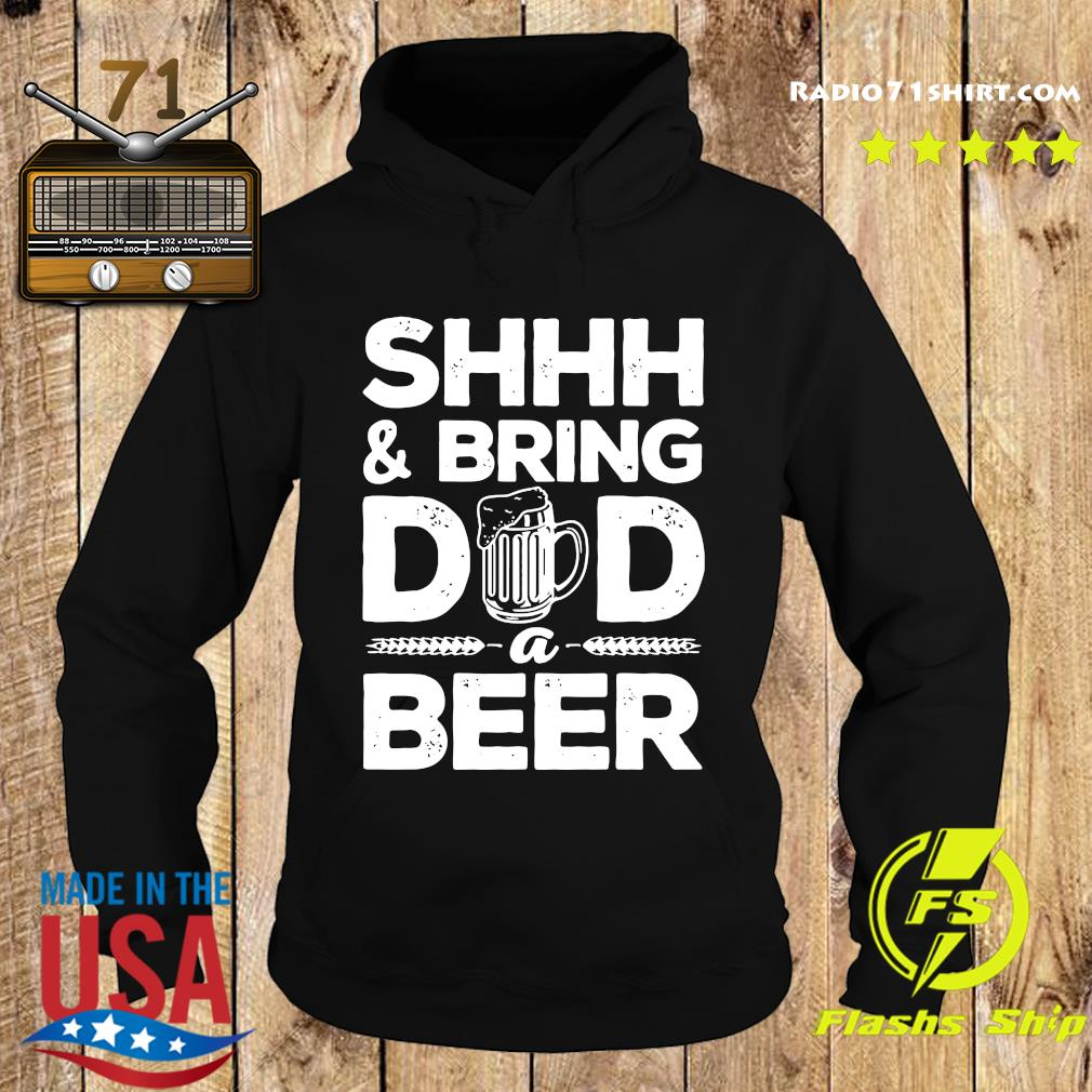 Shhh And Bring Dad A Beer Shirt Hoodie