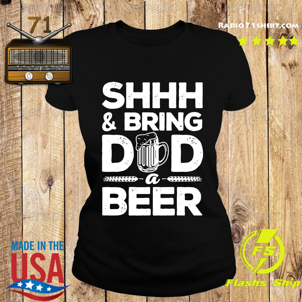 Shhh And Bring Dad A Beer Shirt Ladies tee