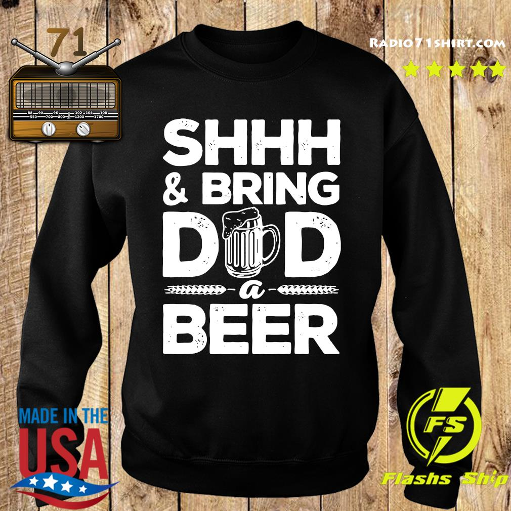 Shhh And Bring Dad A Beer Shirt Sweater