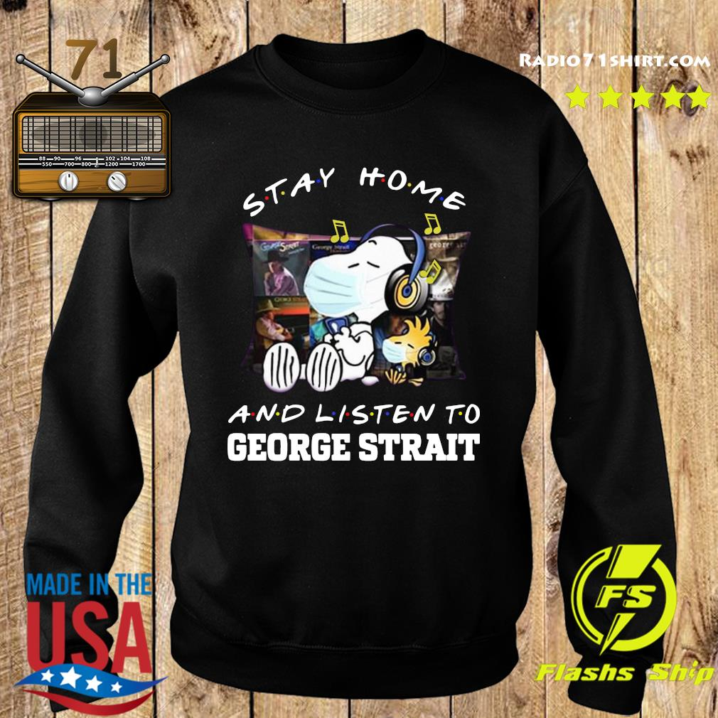 Snoopy Stay Home And Listen To George Strait Shirt Sweater