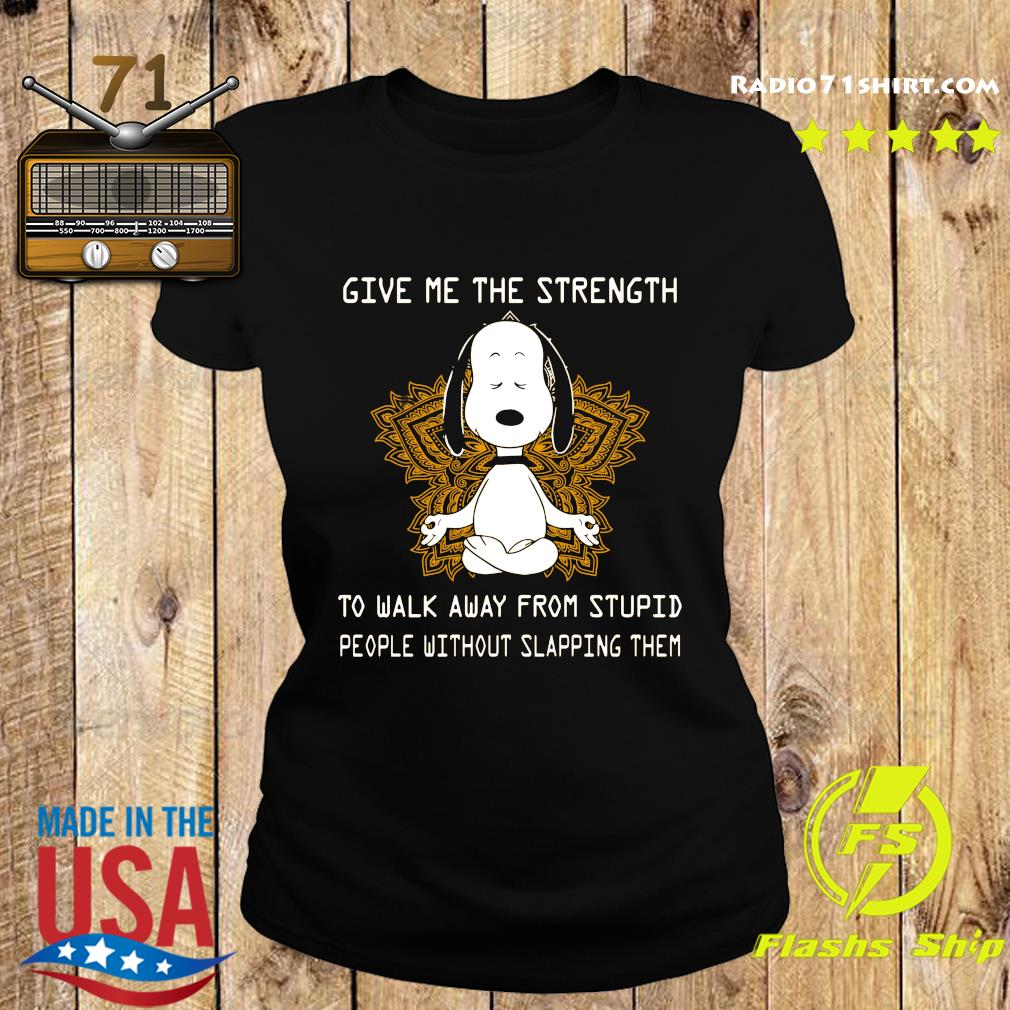 Snoopy Yoga Give Me The Strength To Walk Away Form Stupid People Without Slapping Them Shirt Ladies tee