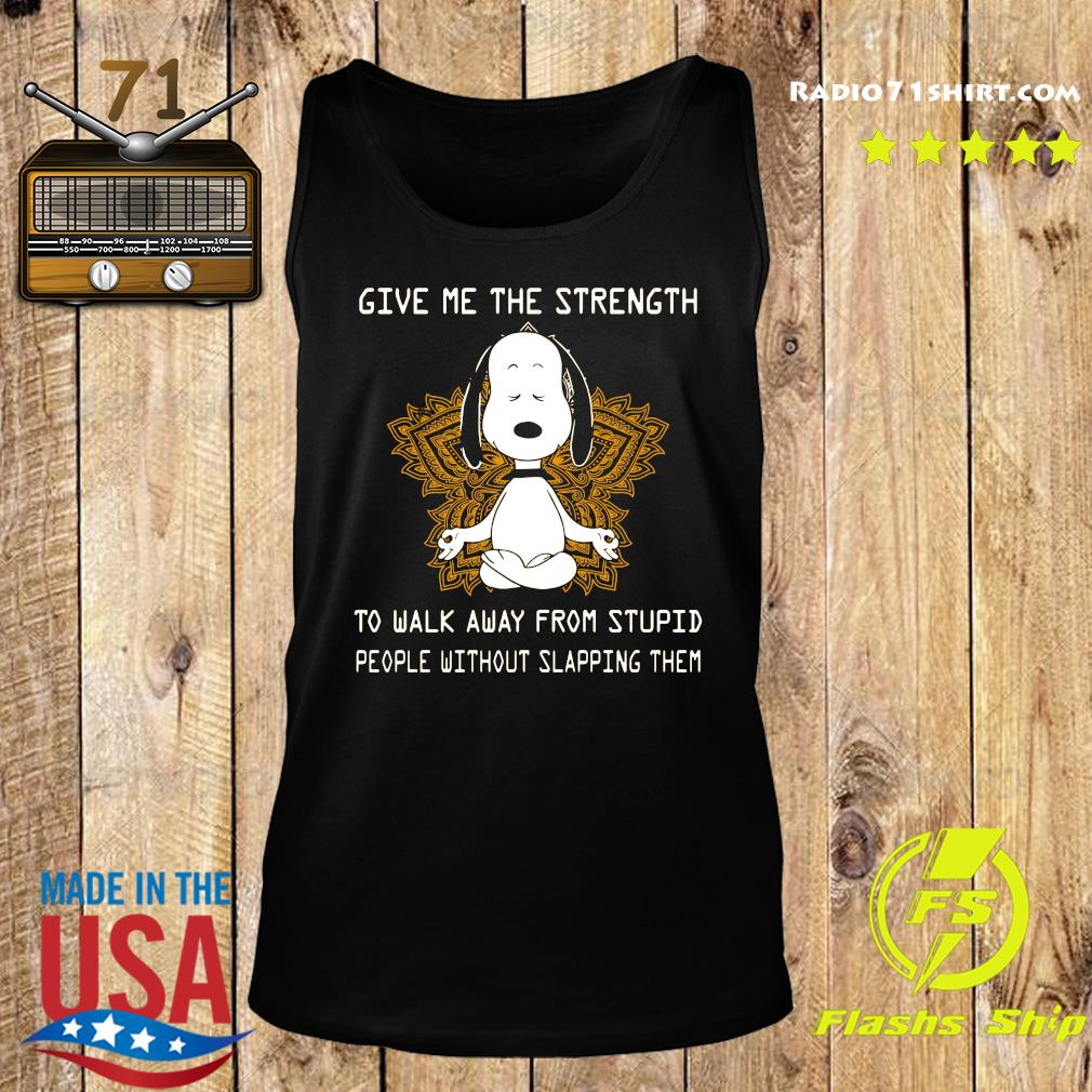 Snoopy Yoga Give Me The Strength To Walk Away Form Stupid People Without Slapping Them Shirt Tank top