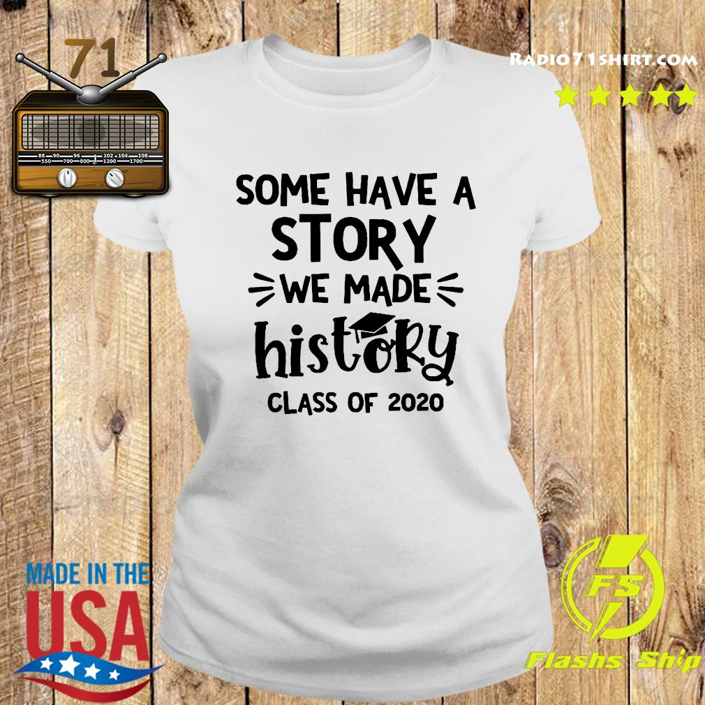 Some Have A Story We Made History Class Of 2020 Shirt Ladies tee