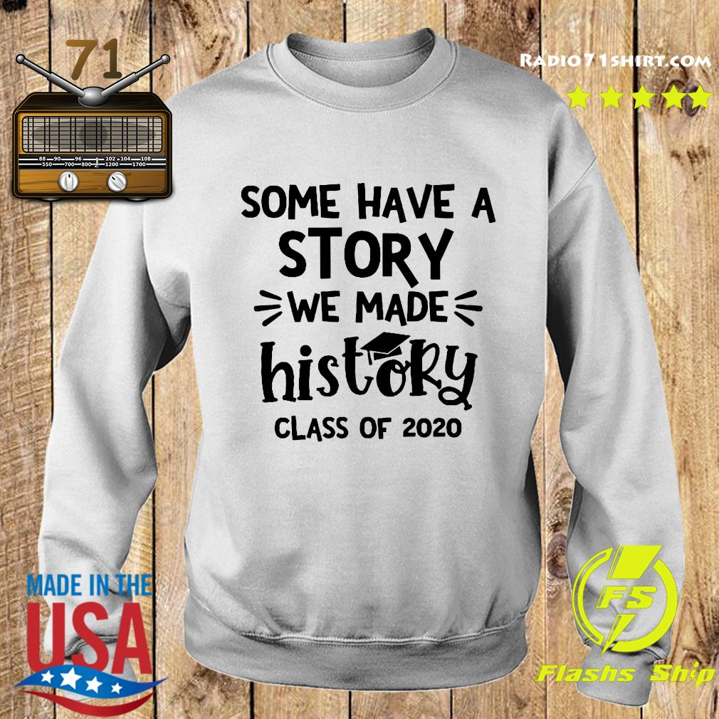 Some Have A Story We Made History Class Of 2020 Shirt Sweater