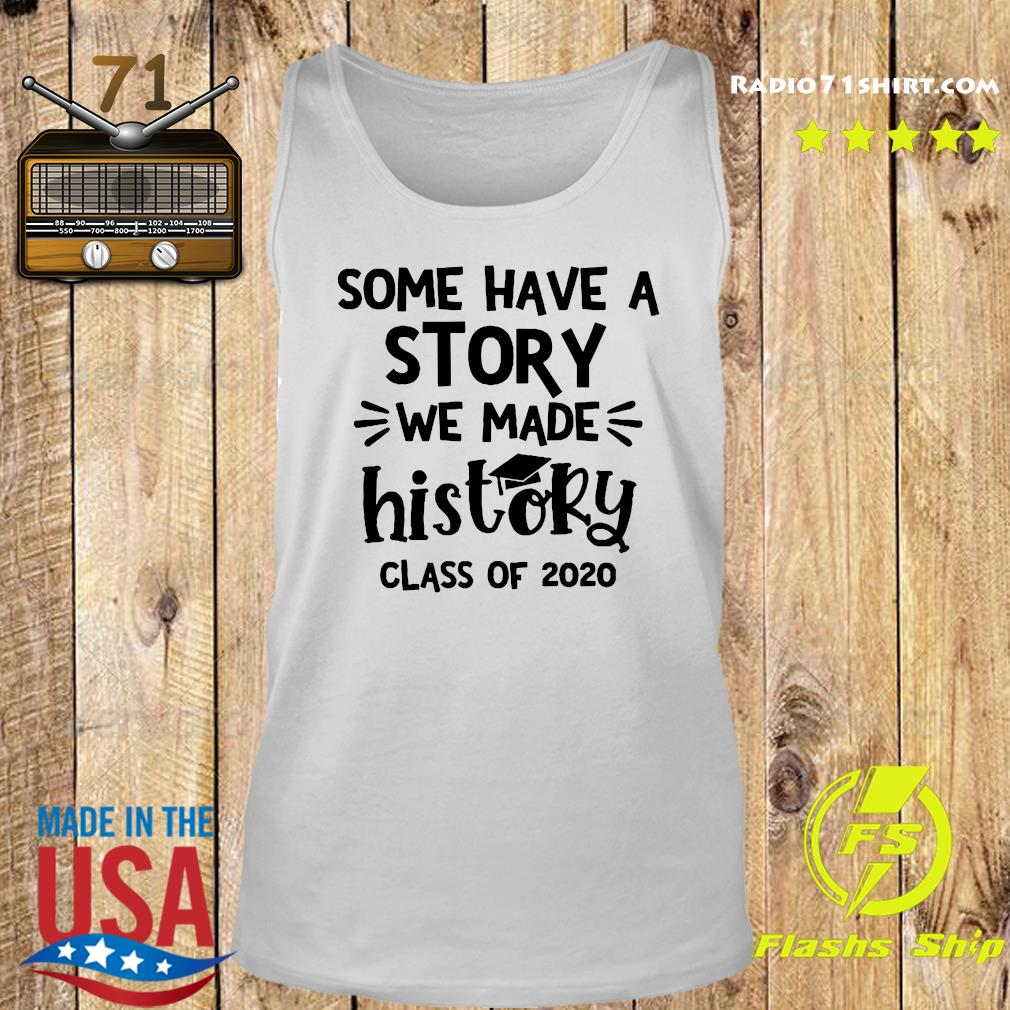 Some Have A Story We Made History Class Of 2020 Shirt Tank top