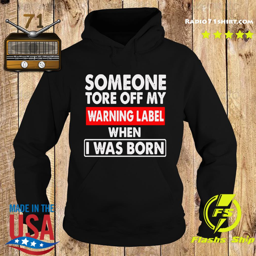 Someone Tore Off My Warning Label When I Was Born Shirt Hoodie