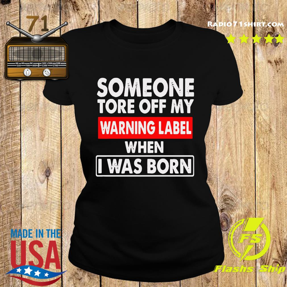 Someone Tore Off My Warning Label When I Was Born Shirt Ladies tee