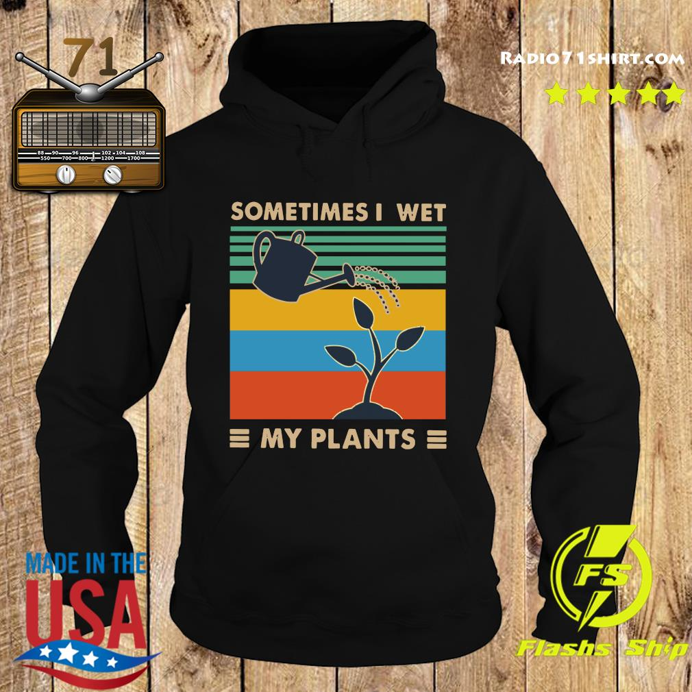 Sometimes I Wet My Plants Vintage Shirt Hoodie