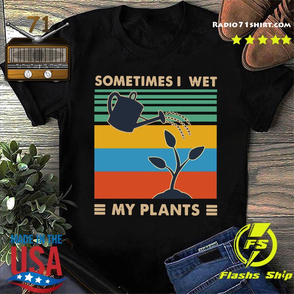 Sometimes I Wet My Plants Vintage Shirt