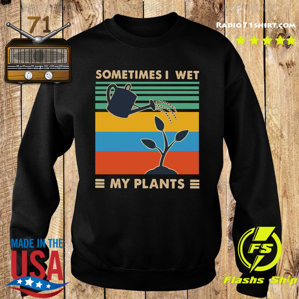 Sometimes I Wet My Plants Vintage Shirt Sweater