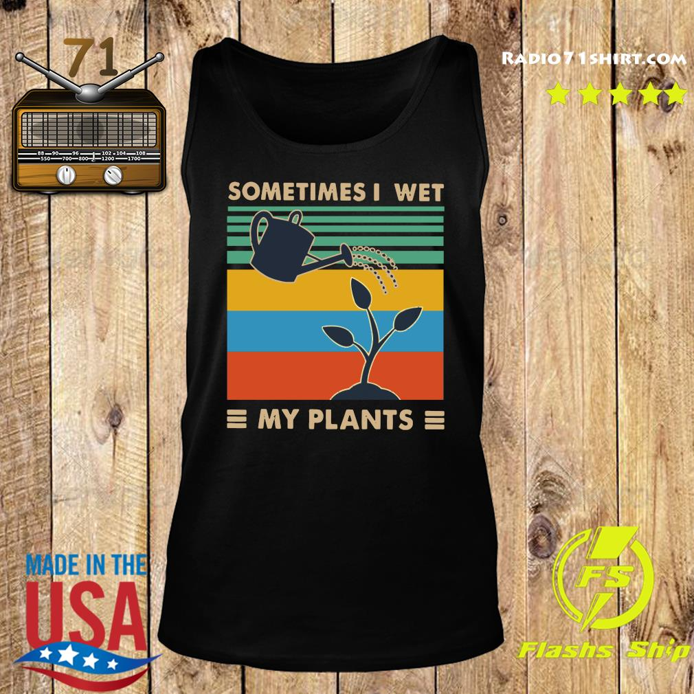 Sometimes I Wet My Plants Vintage Shirt Tank top